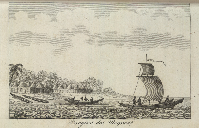 Caption, Piroques des Negres (Canoes of the Blacks). Shows canoes, one with sails, and their paddlers; background, walled/fenced village. Villeneuve lived in the Senegal region for about two years in the mid-to-late 1780s. The engravings in his book, he writes, were made from drawings that were mostly done on the spot during his African residence (vol. 1, pp. v-vi). The same illustration appears in color in the English translation of Villeneuve; see Frederic Shoberl (ed.), Africa; containing a description of the manners and customs, with some historical particulars of the Moors of the Zahara . . . (London, 1821), vol. 2, facing p. 70. (Thanks to Kevin Dawson for assistance.)