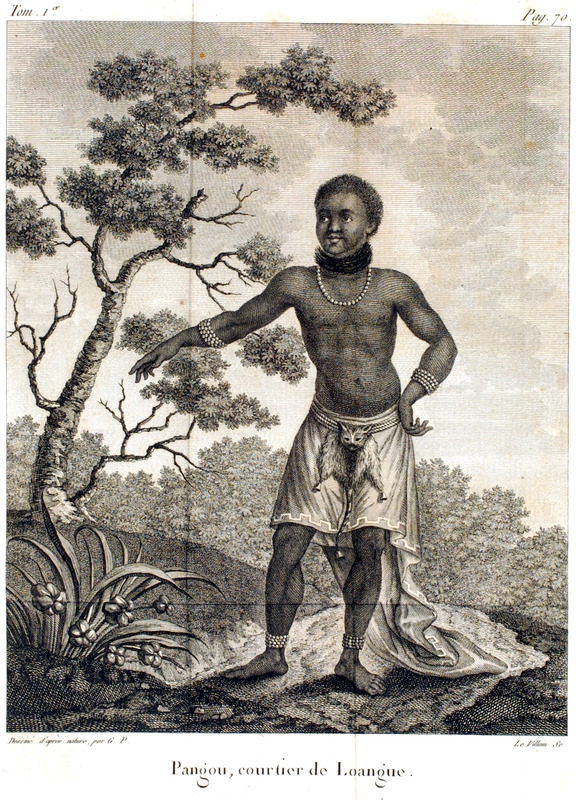 Caption, Pangou, courtier de Loangue. The author notes that the Black Congolese walk about almost nude, but the parts of their bodies that are covered are dressed with grace. The engraving gives an exact description of their clothing . . . their loincloth is made from 'macout' a local term meaning fabric made from straw. With the advent of trade with Europeans, the loincloth came to be made of various fabrics, including linen, cotton, silk, or even velvet. They are excessively decorated with red coral, the ultimate luxury . . . Rich people wear a long silver chain that fits low around their waist. But out of their apparel, the most important is a fur pelt with groups of small bells that they wear near their 'natural parts'; it is what they call their 'canda'. This means skin. This part of their clothing is their seal of honor (pp. 70-72; our translation). Author was a French Naval officer who was mainly in the Angola region; engravings in his book were made from drawings done from his own observations in 1786-87.