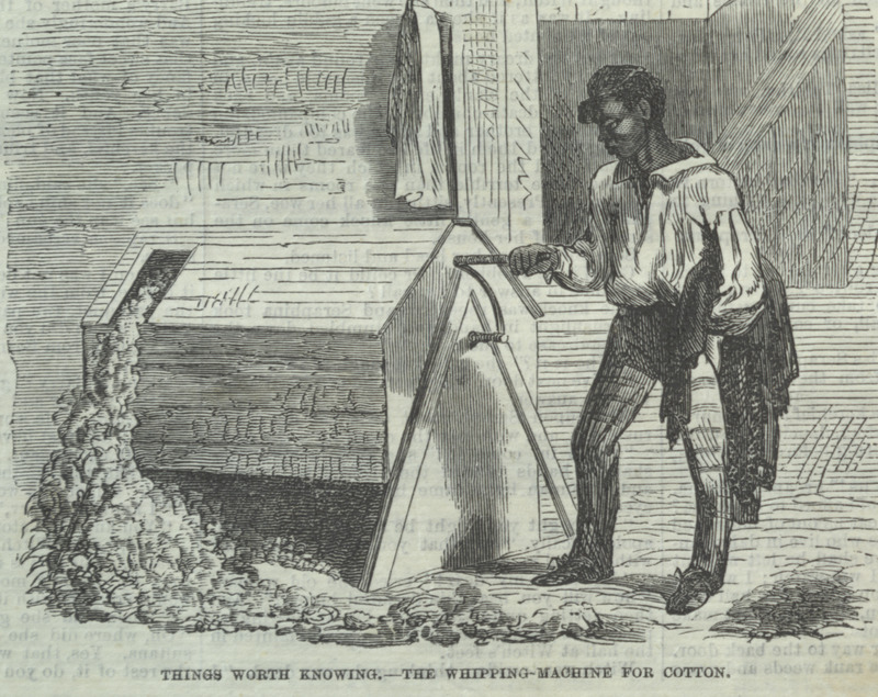 Caption, Things Worth Knowing--The Whipping Machine for Cotton; shows a man at work. This image later appeared in Frank Leslie's Popular Monthly, vol. 9 (1880), p. 568, with the caption Whitney's Saw-Gin; the 1880 image accompanies an article describing cotton production in South Carolina.