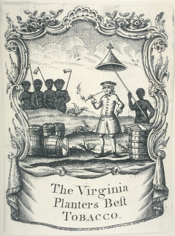 A tobacco label, The Virginia Planters Best Tobacco, shows pipe-smoking white planter surrounded by slaves with long-handled hoes; one of latter shades the former from the sun with an umbrella.