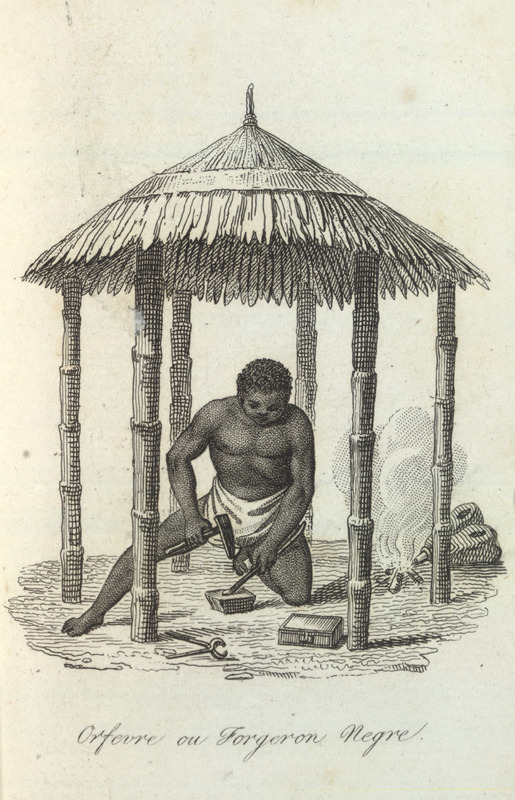 Caption, Orfevre ou Forgeron Negre (Black Goldsmith or Blacksmith); man at work with his tools, including anvil, hammer, files, pincers, and goatskin bellows.  Villeneuve lived in the Senegal region for about two years in the mid-to-late 1780s. The engravings in his book, he writes, were made from drawings that were mostly done on the spot during his African residence (vol. 1, pp. v-vi). The same illustration appears in color in the English translation of Villeneuve; see Frederic Shoberl (ed.), Africa; containing a description of the manners and customs, with some historical particulars of the Moors of the Zahara . . . (London, 1821), vol. 3, facing p. 155.